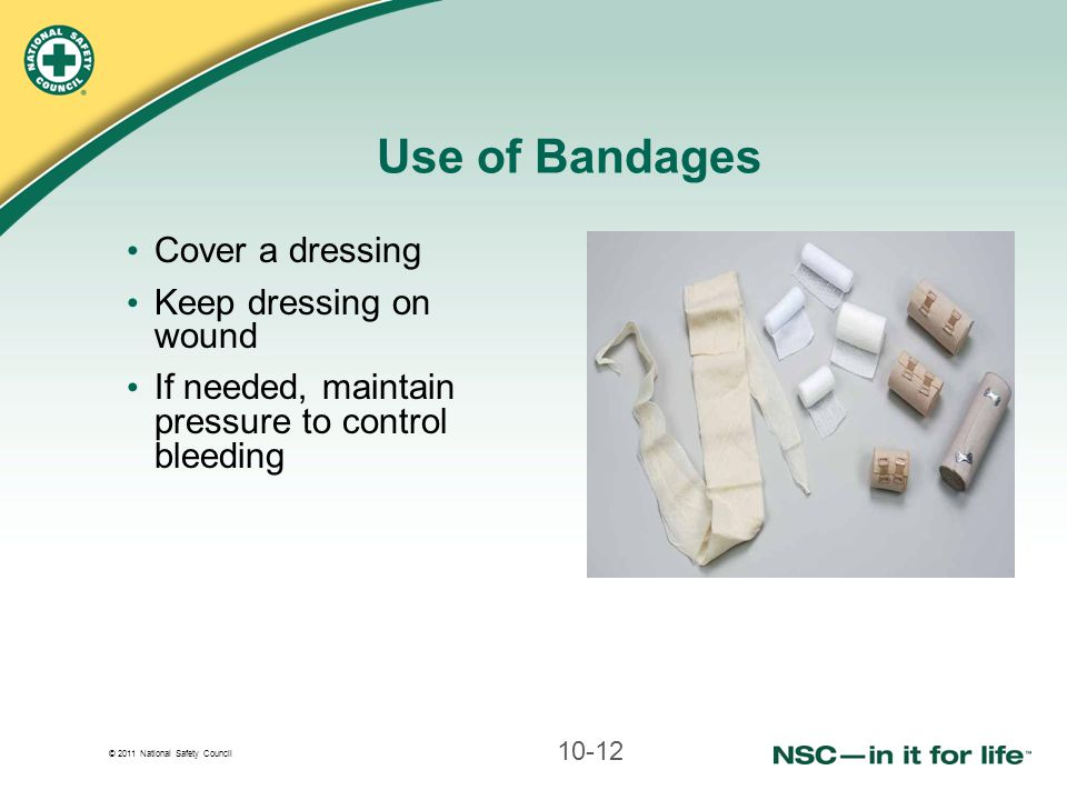 Use of Bandages Cover a dressing Keep dressing on wound