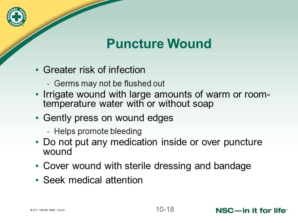 Puncture Wound Greater risk of infection