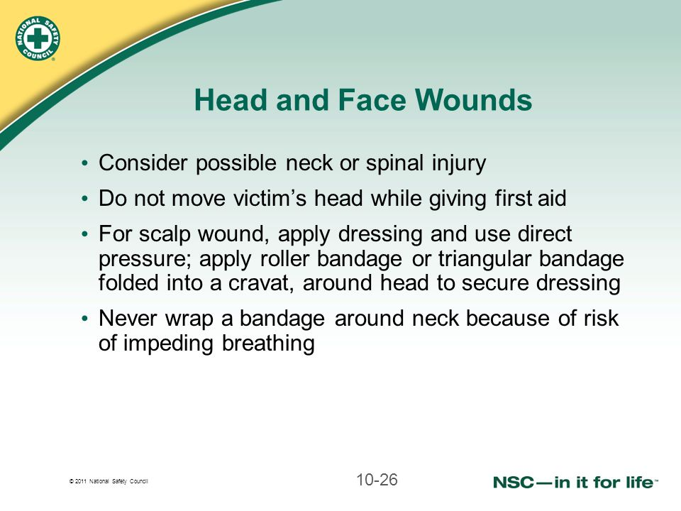 Head and Face Wounds Consider possible neck or spinal injury