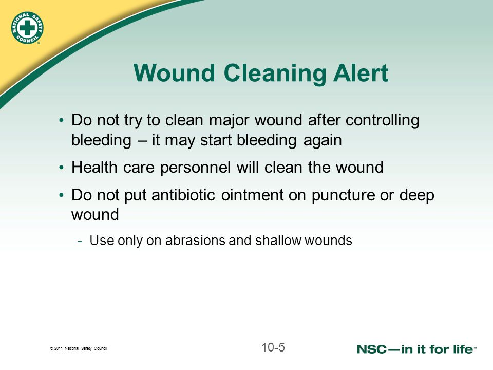 Wound Cleaning Alert Do not try to clean major wound after controlling bleeding – it may start bleeding again.