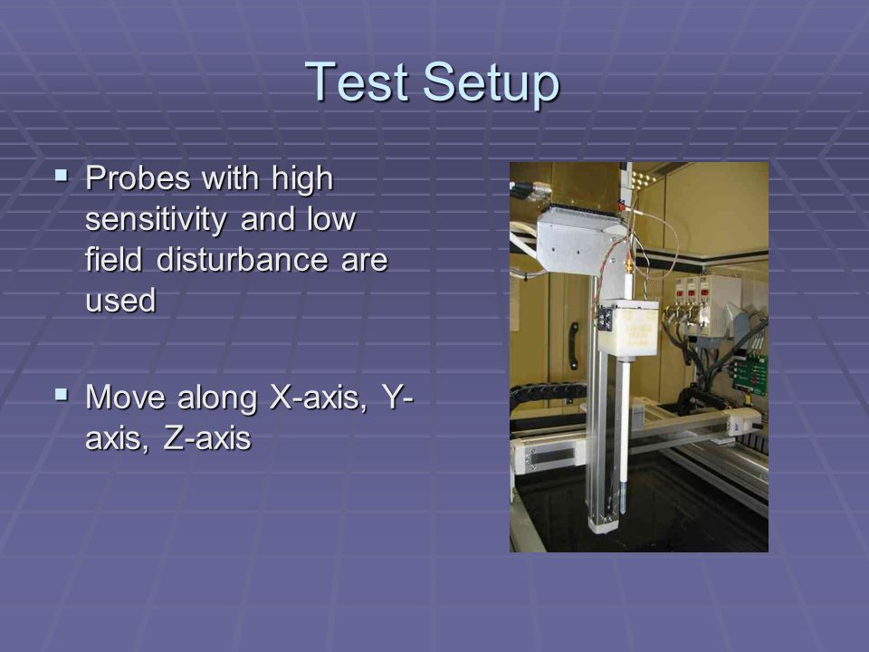 Test Setup Probes with high sensitivity and low field disturbance are used.