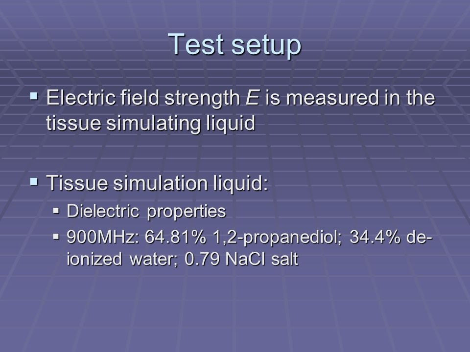 Test setup Electric field strength E is measured in the tissue simulating liquid. Tissue simulation liquid: