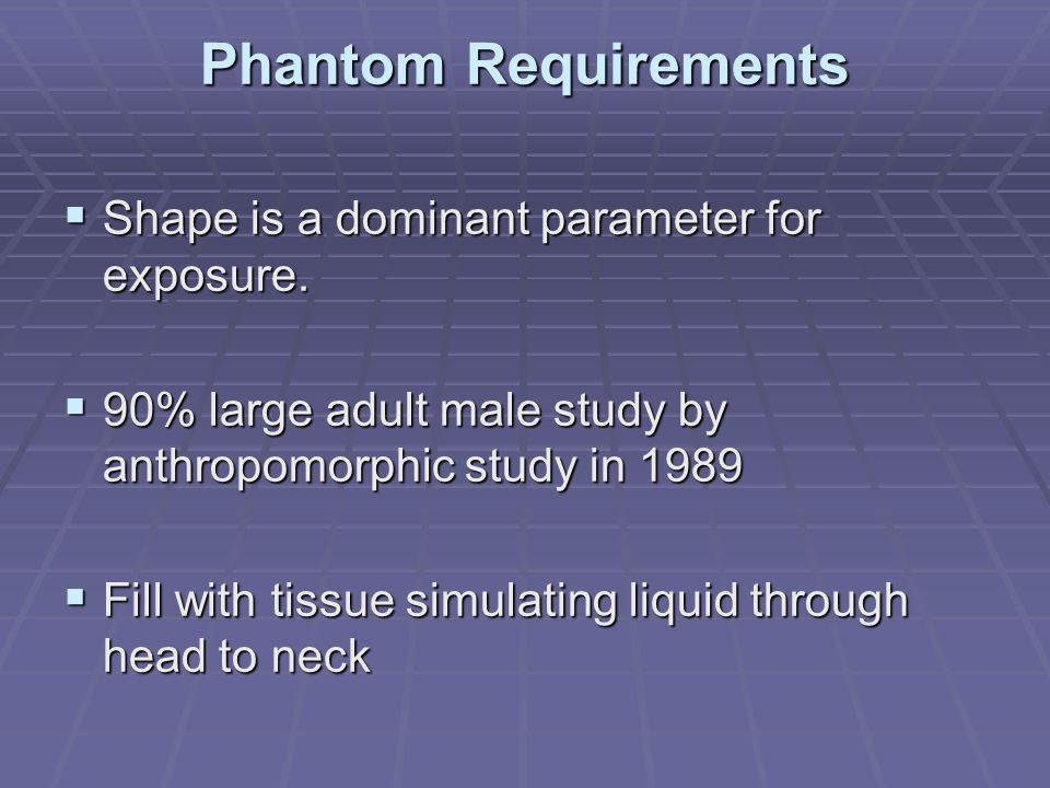 Phantom Requirements Shape is a dominant parameter for exposure.