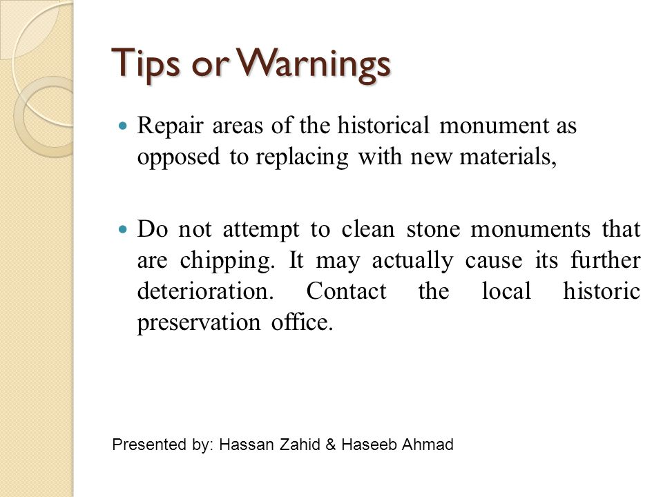 Tips or Warnings Repair areas of the historical monument as opposed to replacing with new materials,