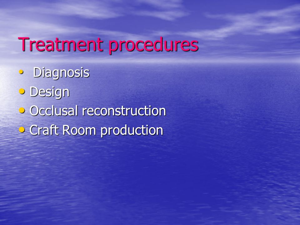 Treatment procedures Diagnosis Design Occlusal reconstruction