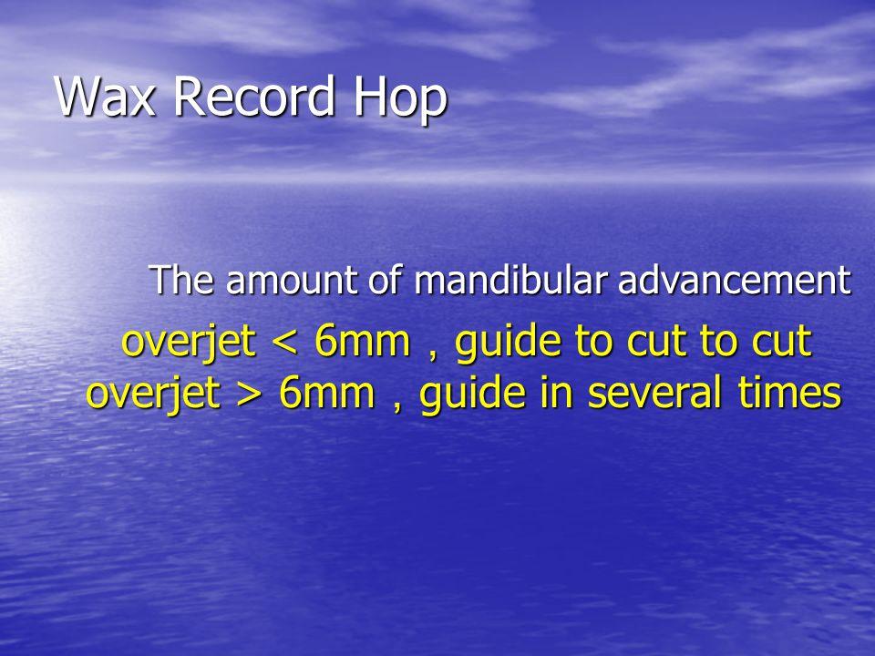 Wax Record Hop The amount of mandibular advancement