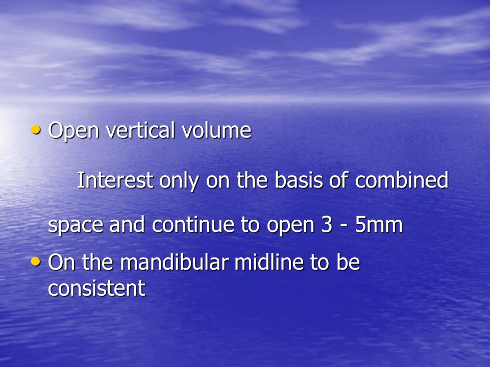 Open vertical volume Interest only on the basis of combined space and continue to open 3 - 5mm.