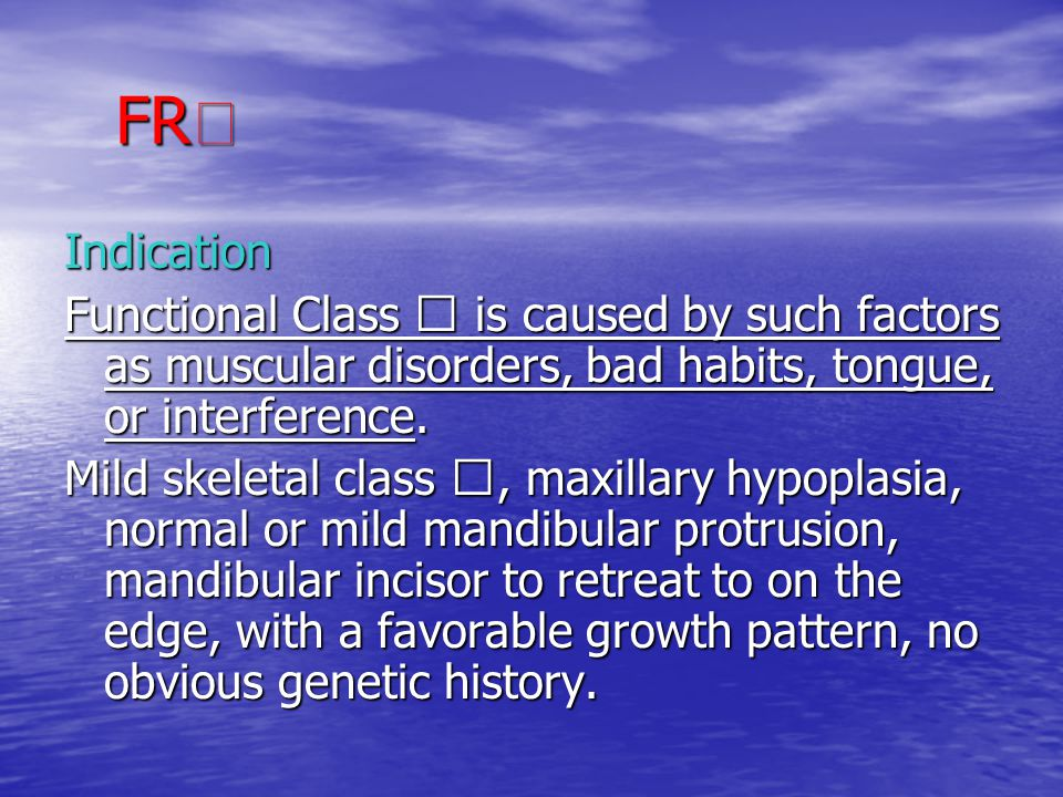 FRⅢ Indication. Functional Class Ⅲ is caused by such factors as muscular disorders, bad habits, tongue, or interference.