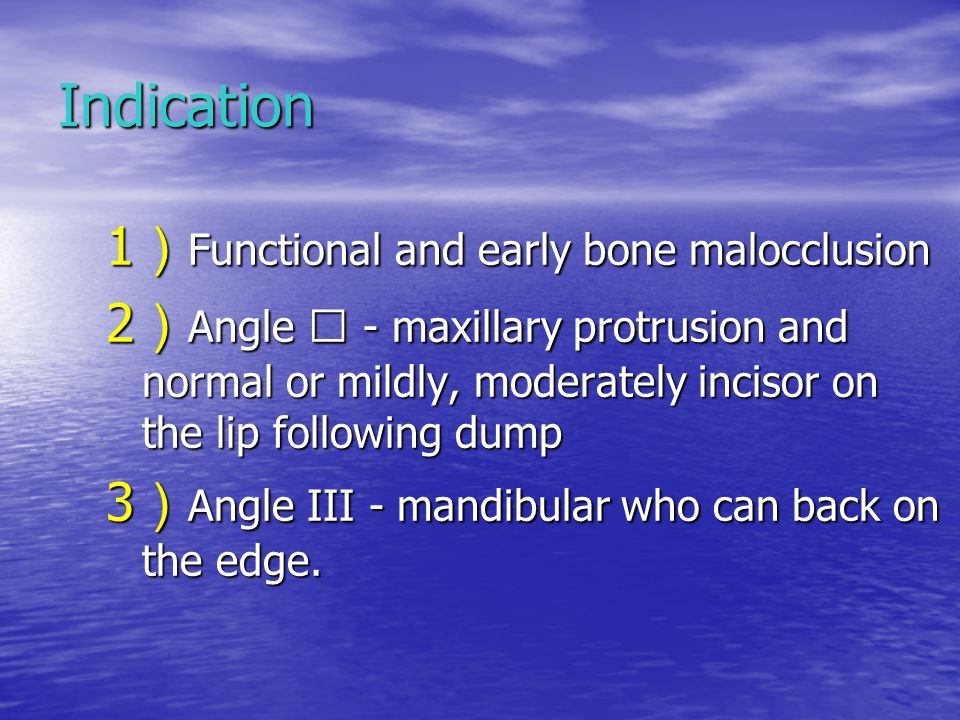 Indication 1)Functional and early bone malocclusion