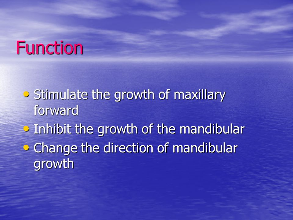 Function Stimulate the growth of maxillary forward