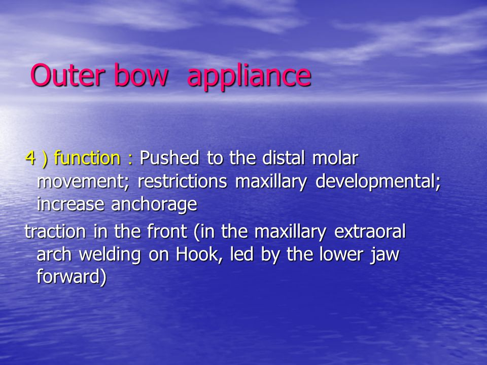 Outer bow appliance 4)function:Pushed to the distal molar movement; restrictions maxillary developmental; increase anchorage.