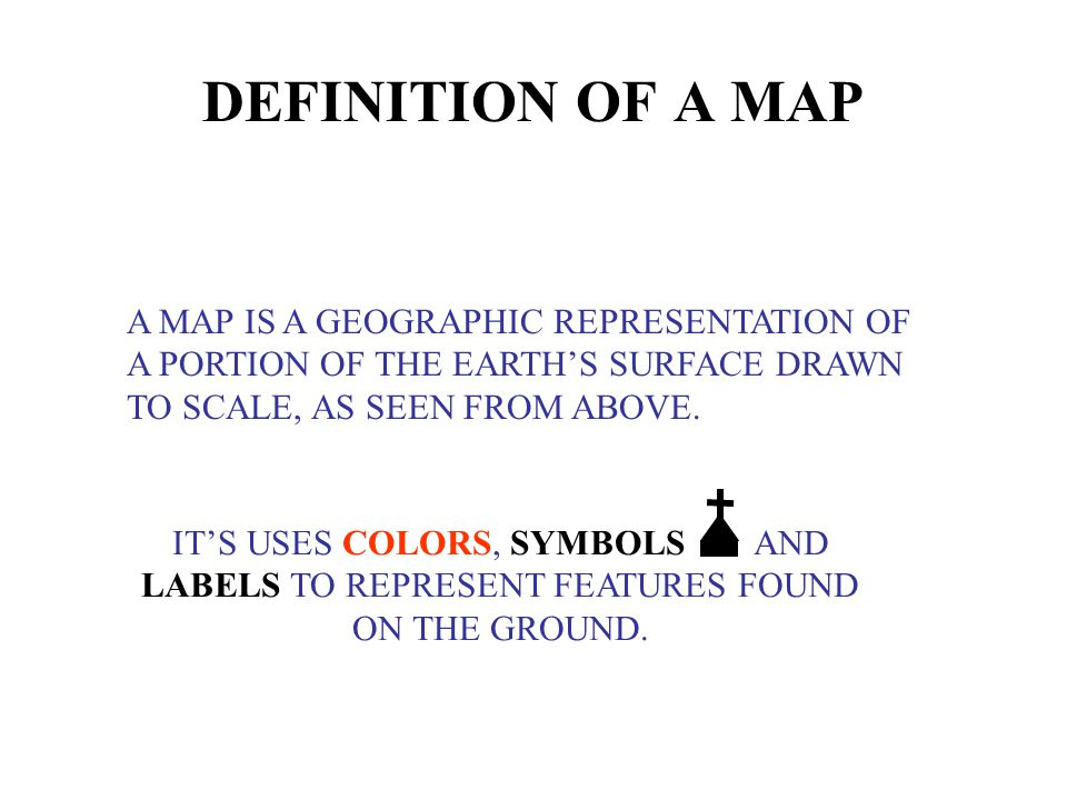 DEFINITION OF A MAP A MAP IS A GEOGRAPHIC REPRESENTATION OF