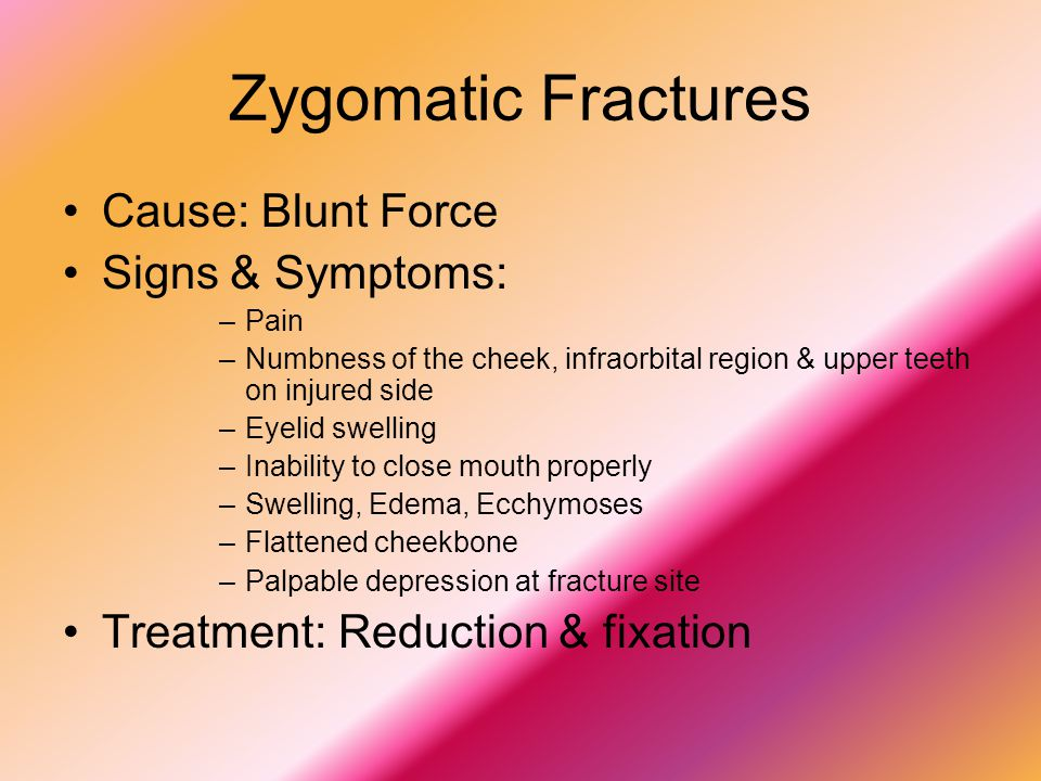 Zygomatic Fractures Cause: Blunt Force Signs & Symptoms: