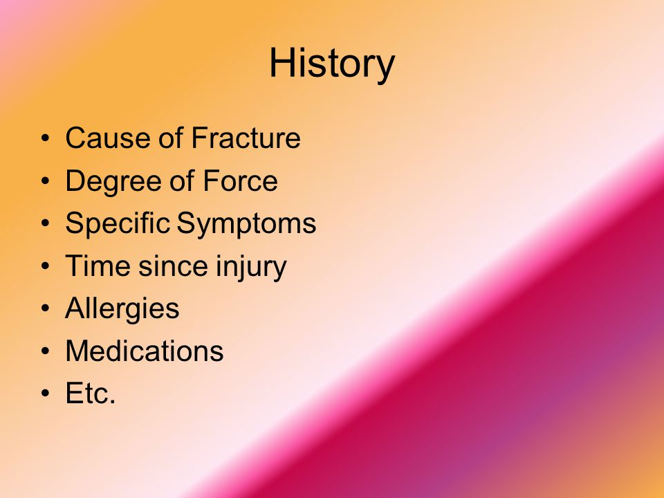 History Cause of Fracture Degree of Force Specific Symptoms
