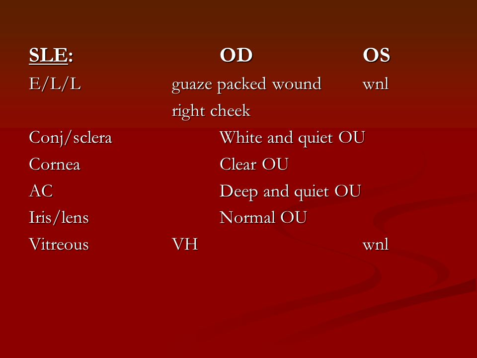 SLE: OD OS E/L/L guaze packed wound wnl right cheek