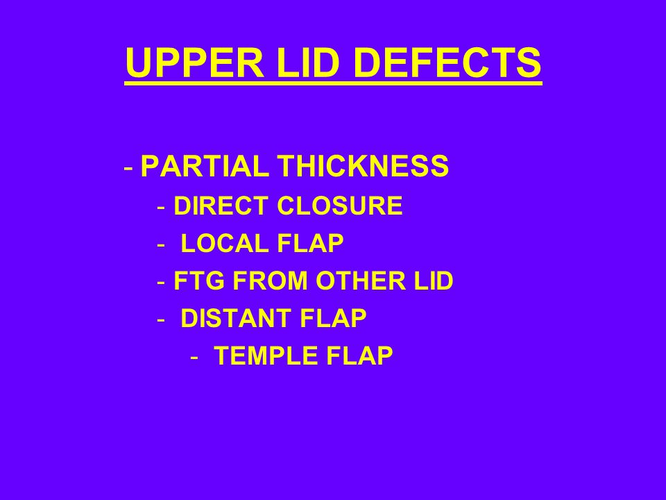 UPPER LID DEFECTS PARTIAL THICKNESS DIRECT CLOSURE LOCAL FLAP