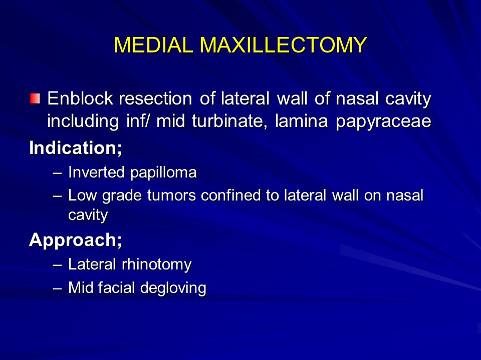 MEDIAL MAXILLECTOMY Enblock resection of lateral wall of nasal cavity including inf/ mid turbinate, lamina papyraceae.