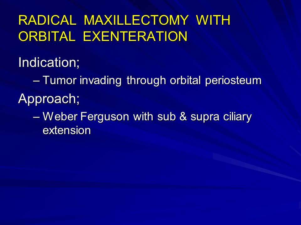 RADICAL MAXILLECTOMY WITH ORBITAL EXENTERATION