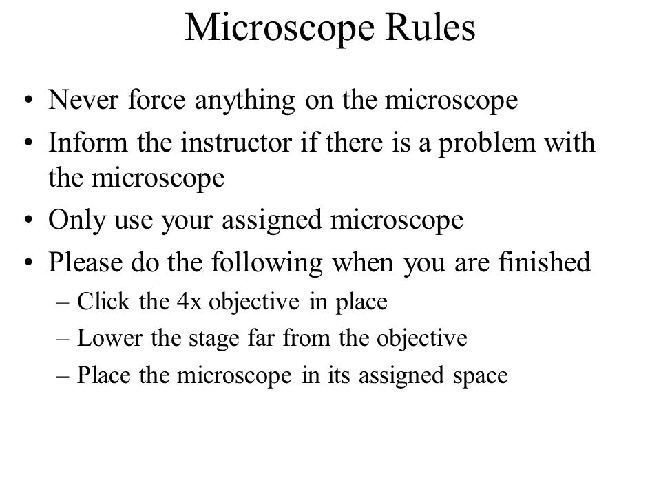 Microscope Rules Never force anything on the microscope