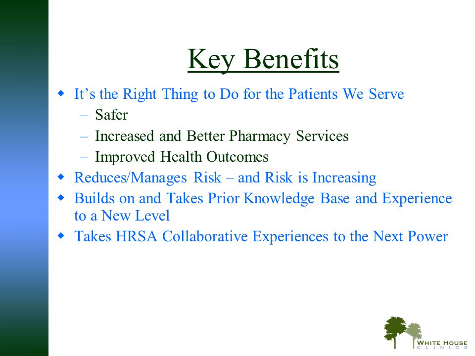 Key Benefits It's the Right Thing to Do for the Patients We Serve