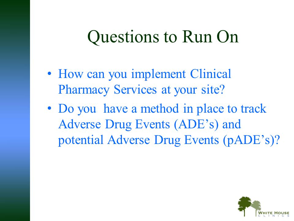 Questions to Run On How can you implement Clinical Pharmacy Services at your site