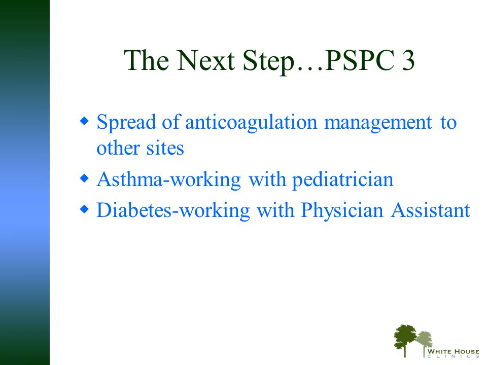 The Next Step…PSPC 3 Spread of anticoagulation management to other sites. Asthma-working with pediatrician.