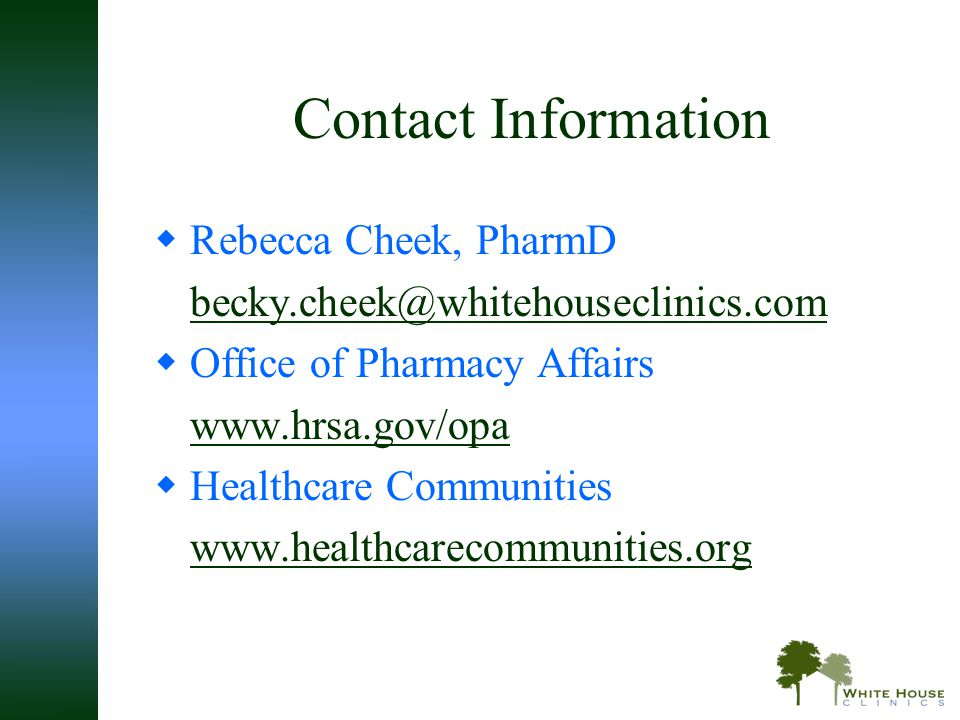 Contact Information Rebecca Cheek, PharmD. becky.cheek@whitehouseclinics.com. Office of Pharmacy Affairs.