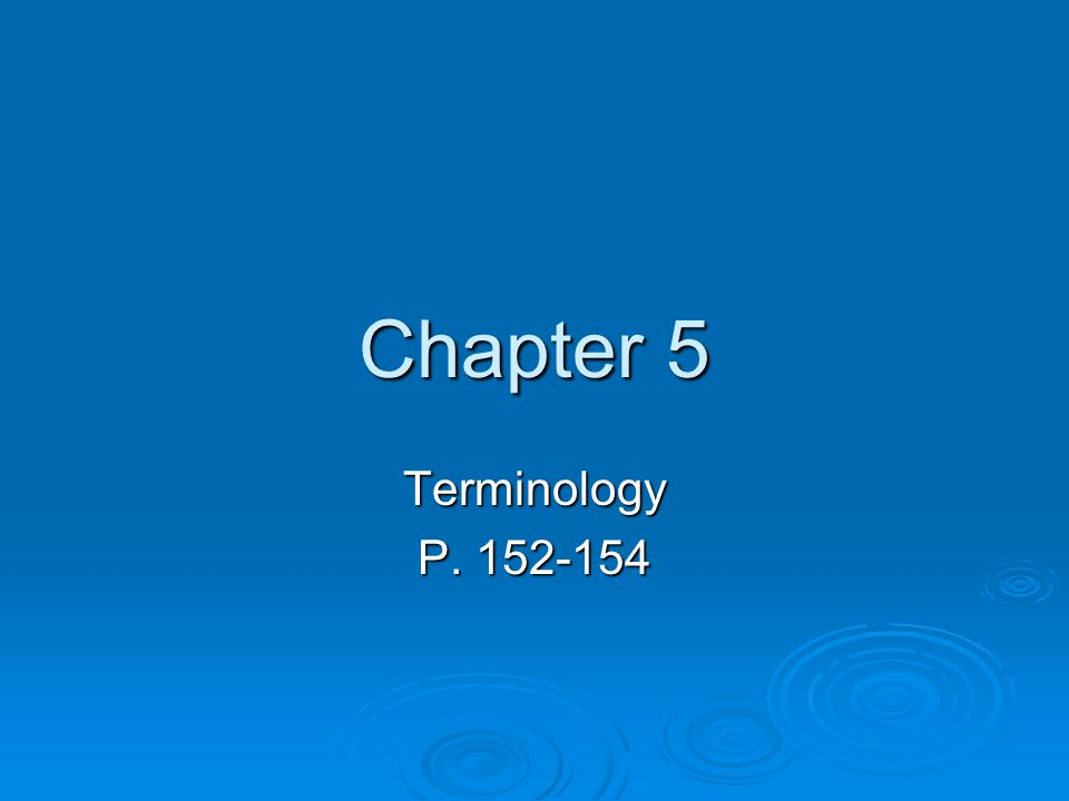 Chapter 5 Terminology P. 152-154