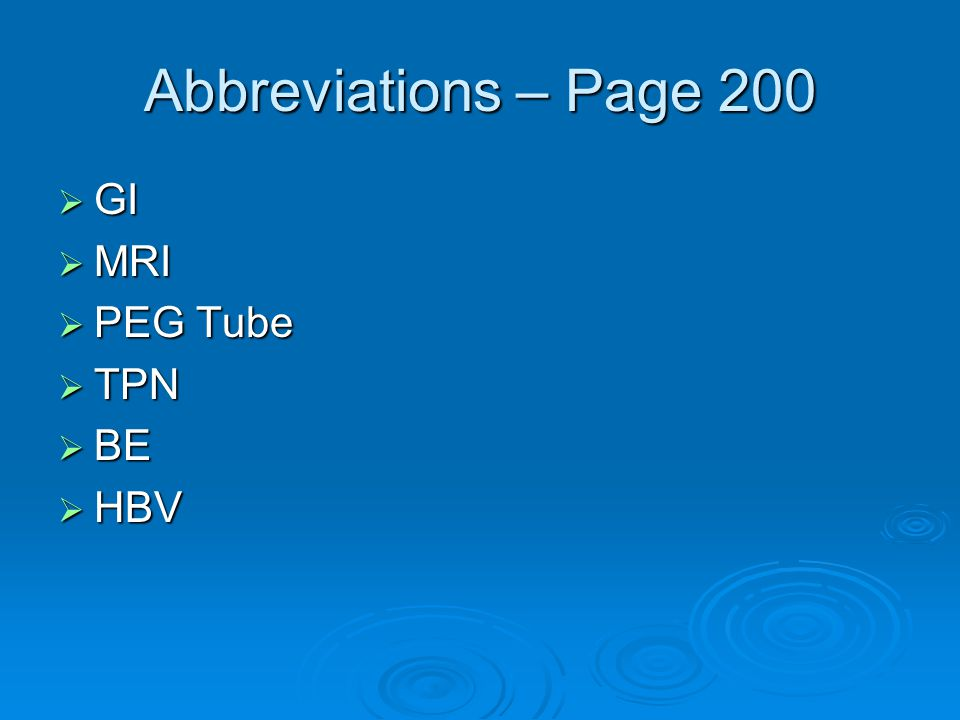 Abbreviations – Page 200 GI MRI PEG Tube TPN BE HBV