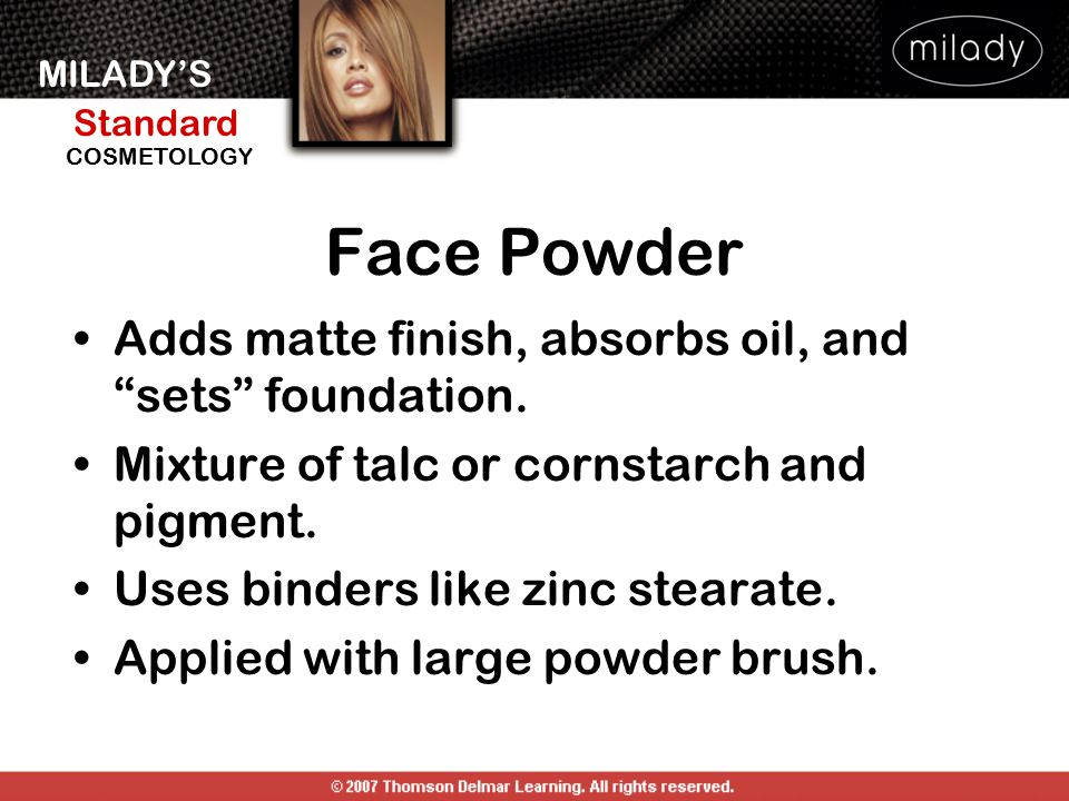 Face Powder Adds matte finish, absorbs oil, and sets foundation.