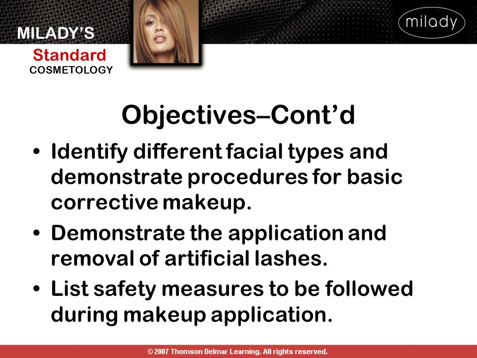 Objectives–Cont'd Identify different facial types and demonstrate procedures for basic corrective makeup.