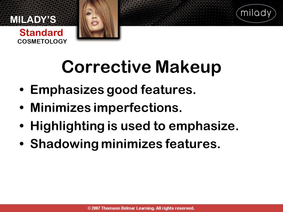 Corrective Makeup Emphasizes good features. Minimizes imperfections.