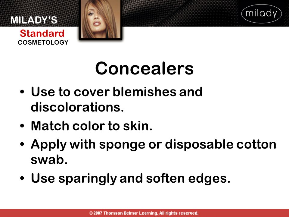 Concealers Use to cover blemishes and discolorations.