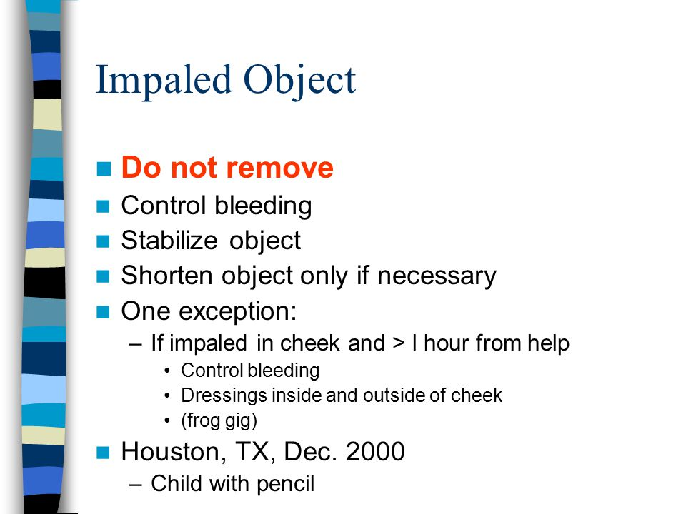 Impaled Object Do not remove Control bleeding Stabilize object