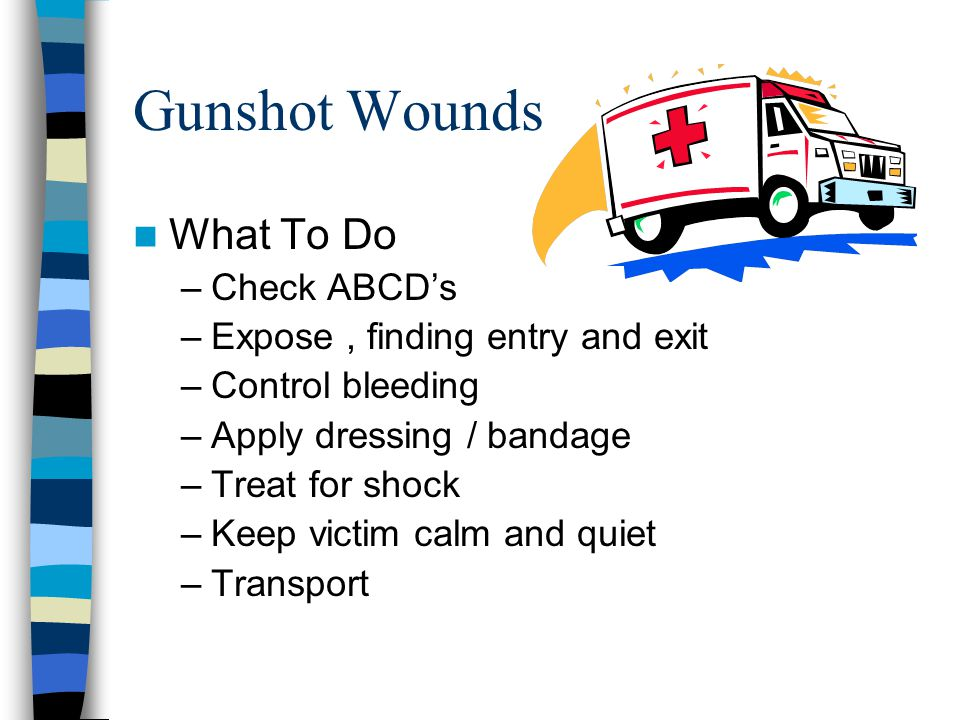 Gunshot Wounds What To Do Check ABCD's Expose , finding entry and exit