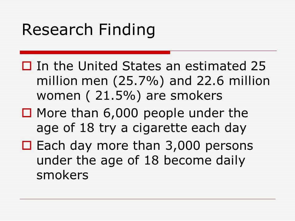 Research Finding In the United States an estimated 25 million men (25.7%) and 22.6 million women ( 21.5%) are smokers.