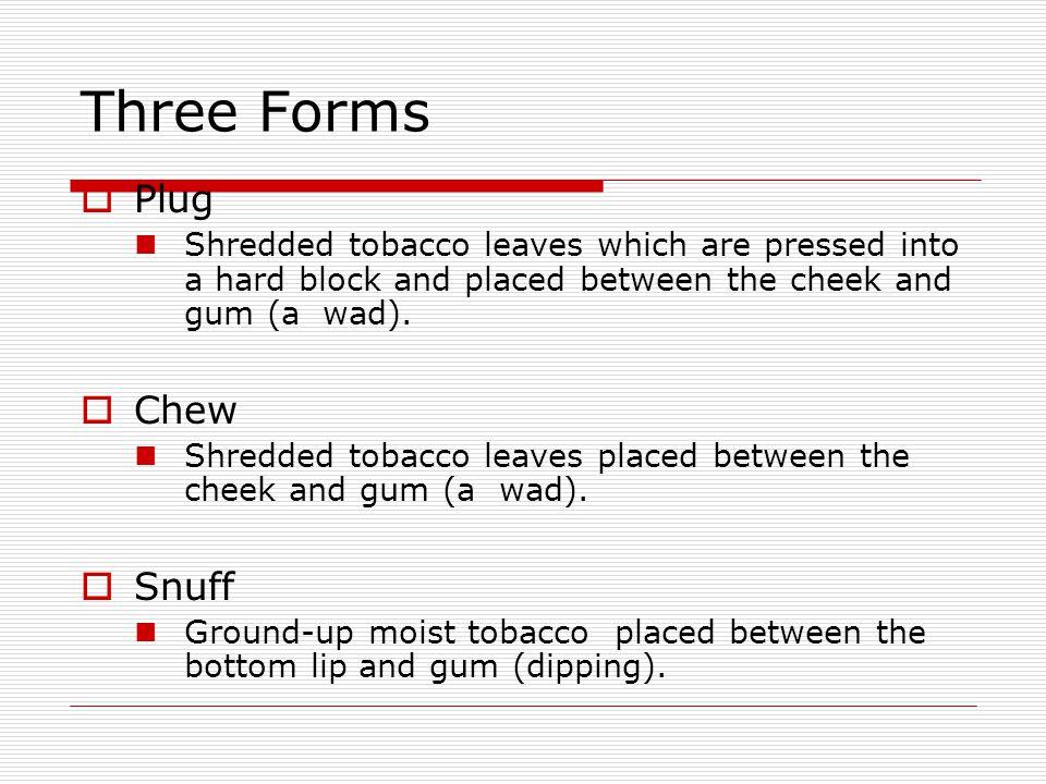 Three Forms Plug Chew Snuff