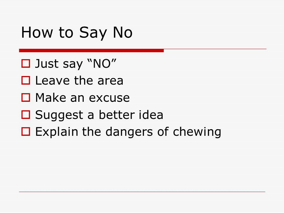 How to Say No Just say NO Leave the area Make an excuse