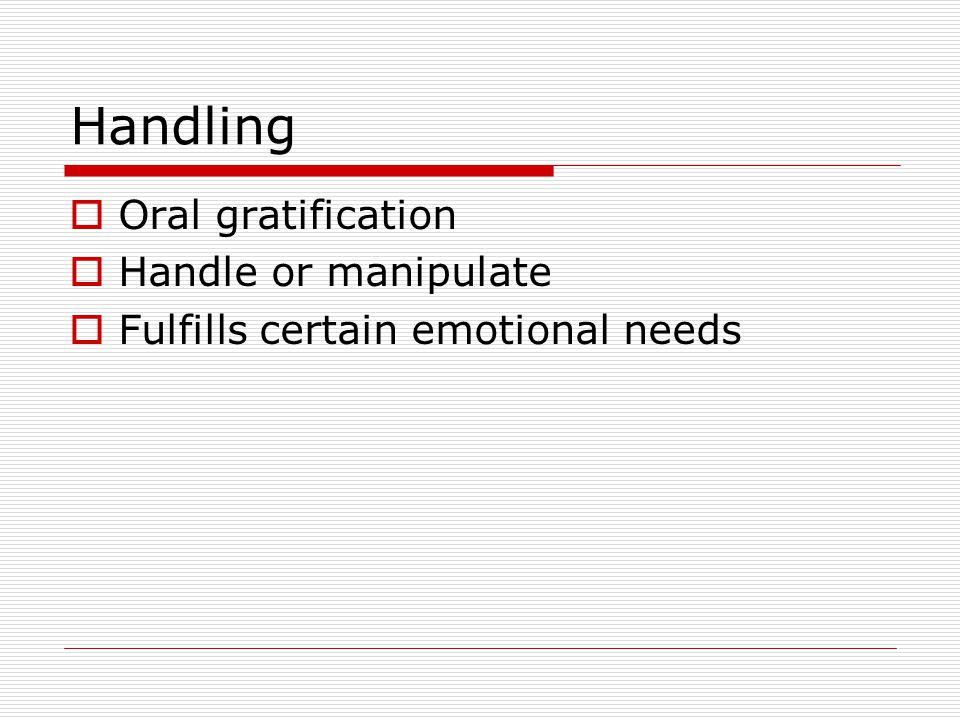 Handling Oral gratification Handle or manipulate