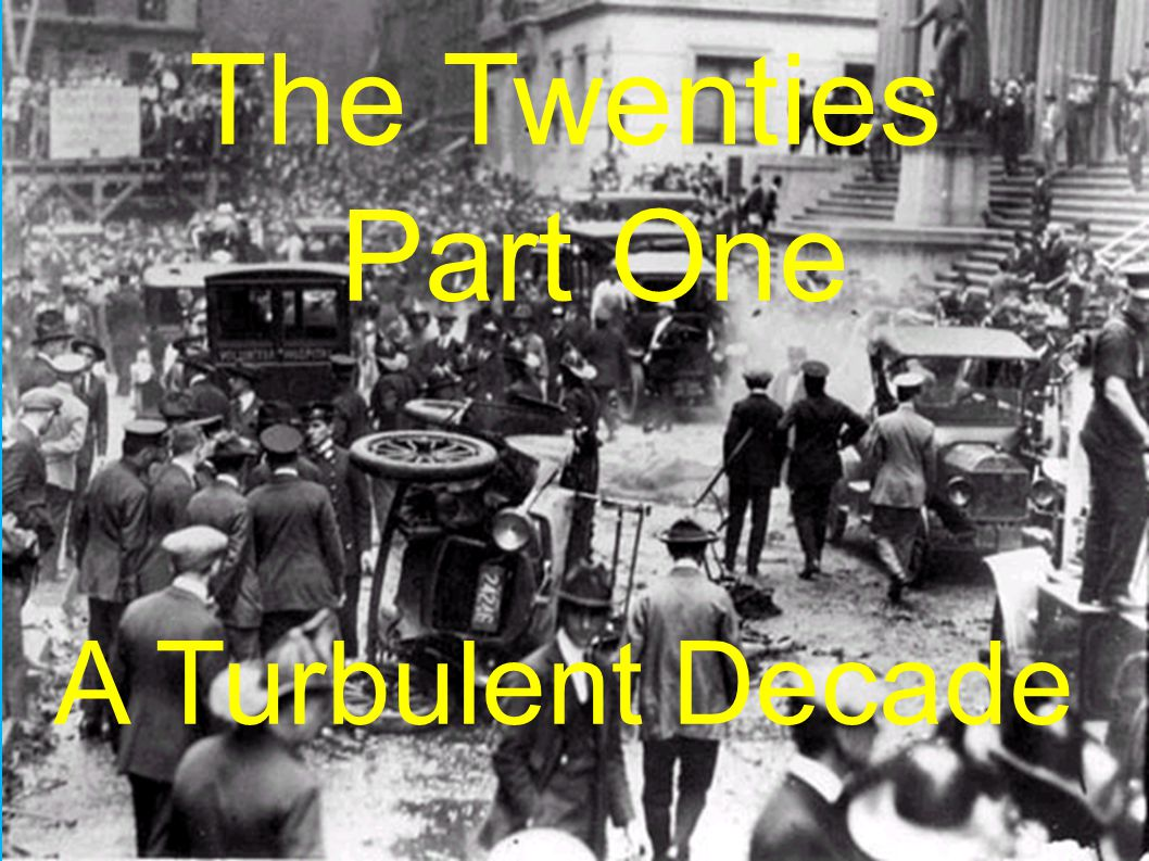 The Twenties Part One A Turbulent Decade