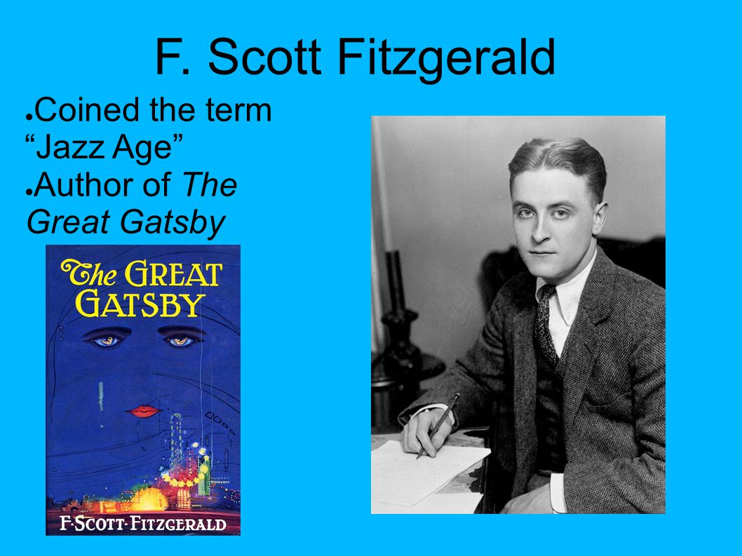 F. Scott Fitzgerald Coined the term Jazz Age Author of The