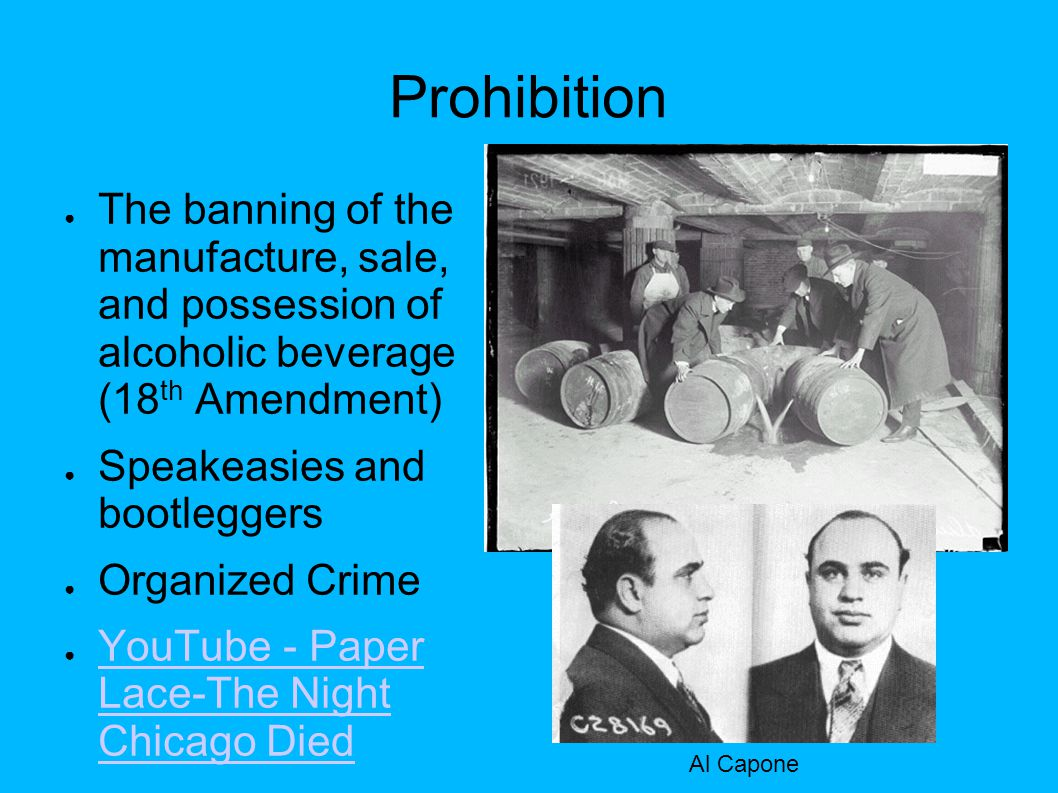 Prohibition The banning of the manufacture, sale, and possession of alcoholic beverage (18th Amendment)