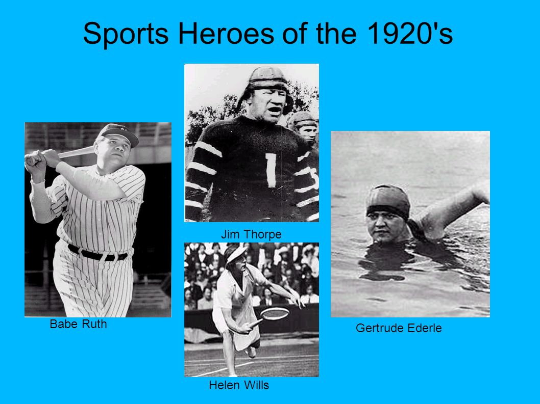 Sports Heroes of the 1920 s Jim Thorpe Babe Ruth Gertrude Ederle