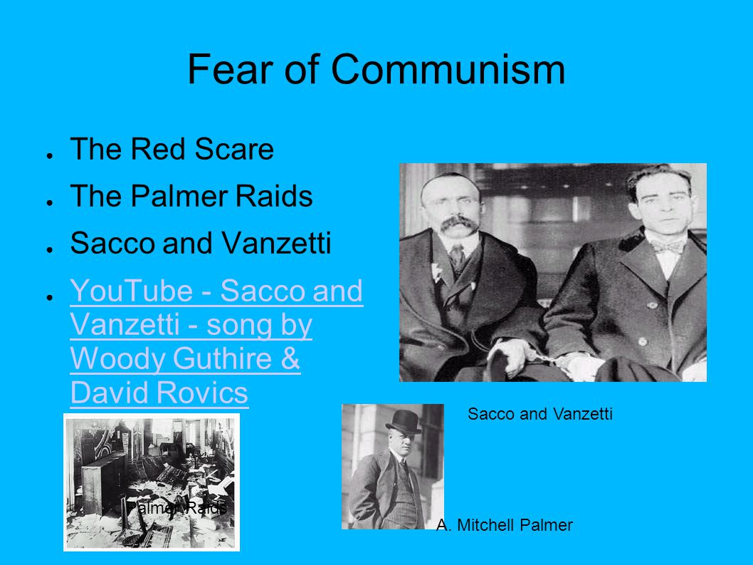 Fear of Communism The Red Scare The Palmer Raids Sacco and Vanzetti