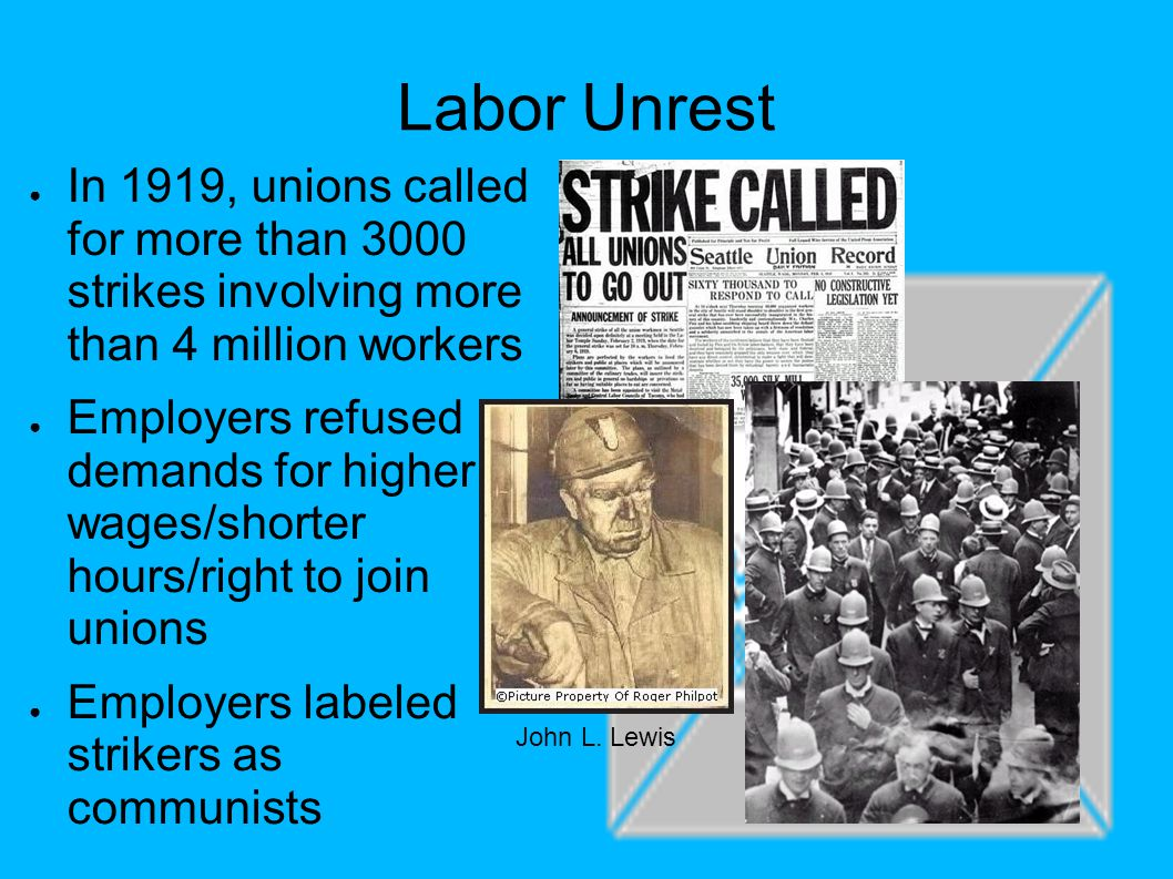 Labor Unrest In 1919, unions called for more than 3000 strikes involving more than 4 million workers.