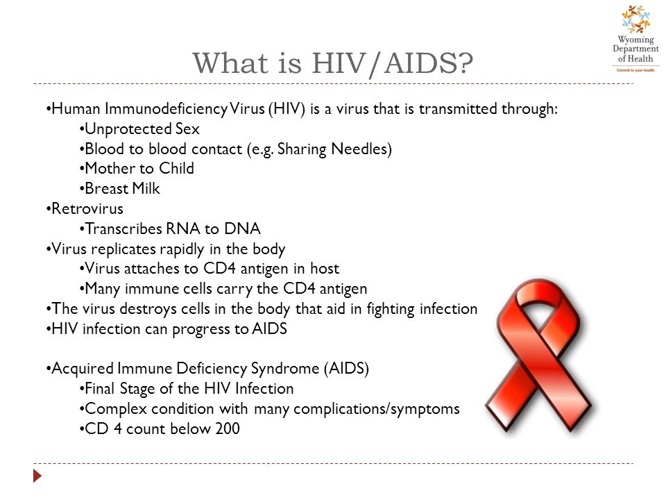 What is HIV/AIDS Human Immunodeficiency Virus (HIV) is a virus that is transmitted through: Unprotected Sex.