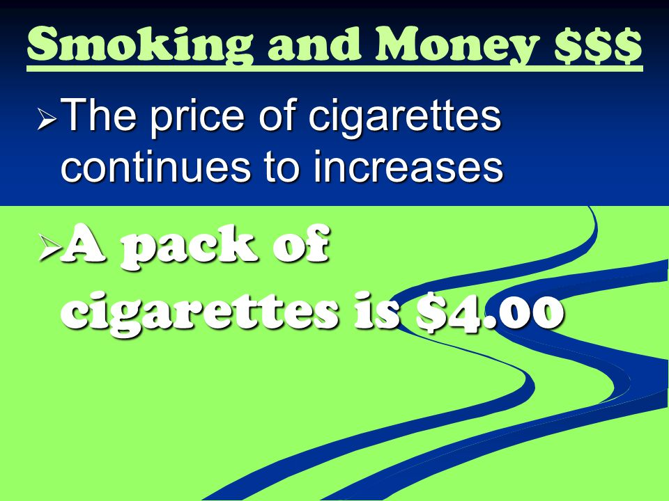 A pack of cigarettes is $4.00