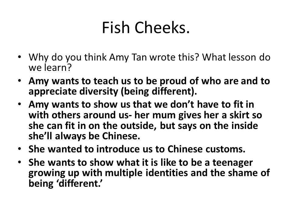 theme of amy tan fish cheeks Fish cheeks by amy tan the narrator's point of view in fish cheeks is a first person point of view she wants us (the reader).
