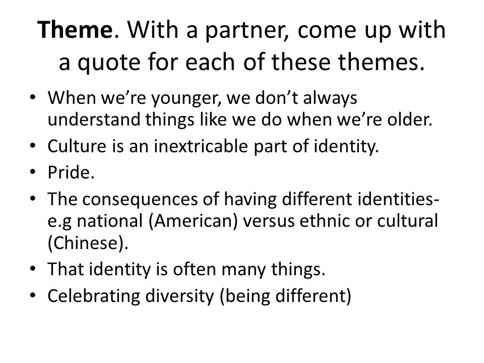 Theme. With a partner, come up with a quote for each of these themes.