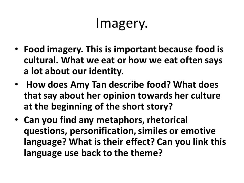 Imagery. Food imagery. This is important because food is cultural. What we eat or how we eat often says a lot about our identity.